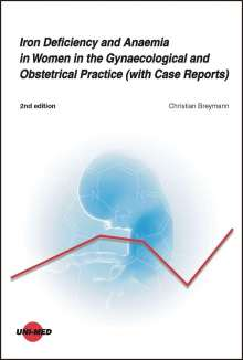 Christian Breymann: Iron Deficiency and Anaemia in Women in the Gynaecological and Obstetrical Practice (with Case Reports), Buch