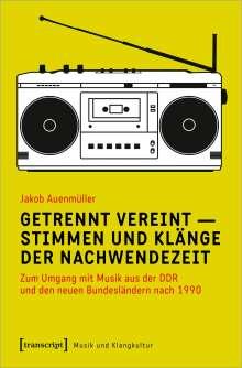 Jakob Auenmüller: Getrennt vereint - Stimmen und Klänge der Nachwendezeit, Buch