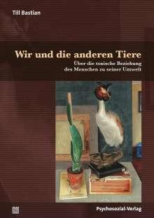 Till Bastian: Wir und die anderen Tiere, Buch