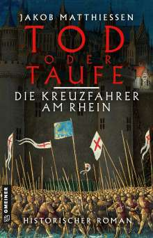 Jakob Matthiessen: Tod oder Taufe - Die Kreuzfahrer am Rhein, Buch