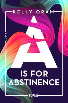 Kelly Oram: A is for Abstinence. Kellywood-Dilogie 2, Buch