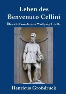 Benvenuto Cellini: Leben des Benvenuto Cellini, florentinischen Goldschmieds und Bildhauers (Großdruck), Buch