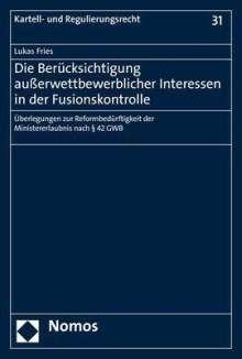 Lukas Fries: Die Berücksichtigung außerwettbewerblicher Interessen in der Fusionskontrolle, Buch