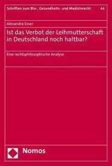 Alexandra Esser: Ist das Verbot der Leihmutterschaft in Deutschland noch haltbar?, Buch