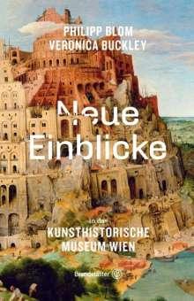 Philipp Blom: Neue Einblicke in das Kunsthistorische Museum Wien, Buch