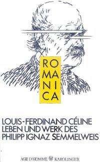 Louis-Ferdinand Céline: Leben und Werk des Philipp Ignaz Semmelweis, Buch