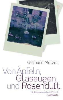 Gerhard Melzer: Von Äpfeln, Glasaugen und Rosenduft, Buch