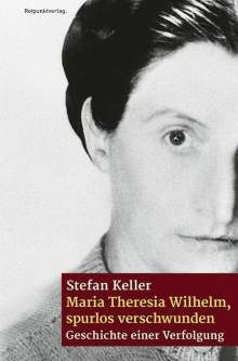 Stefan Keller: Maria Theresia Wilhelm - spurlos verschwunden, Buch