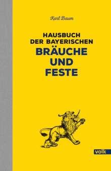 Karl Baum: Hausbuch der bayerischen Bräuche und Feste, Buch