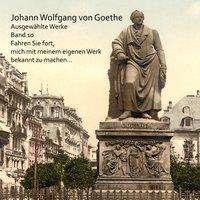 Johann Wolfgang von Goethe: Fahren Sie fort, mich mit meinem eigenen Werk bekannt zu machen..., MP3-CD