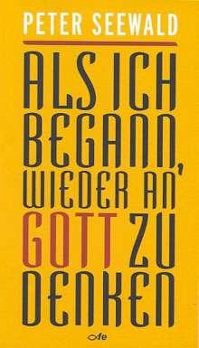 Peter Seewald: Als ich begann, wieder an Gott zu denken, Buch