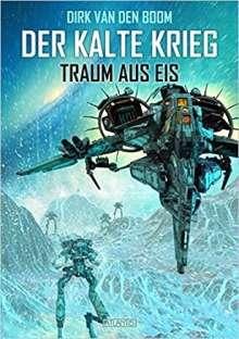 Dirk Van Den Boom: Traum aus Eis - Der Kalte Krieg 3, Buch