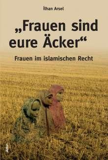 """Ilhan Arsel: """"Frauen sind eure Äcker"""", Buch"""