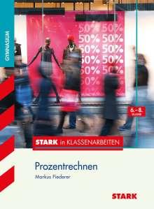 Markus Fiederer: Stark in Klassenarbeiten - Mathematik Prozentrechnen 6.-8. Klasse Gymnasium, Buch