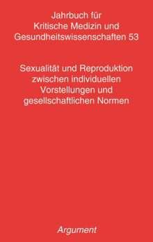 Jahrbuch für kritische Medizin und Gesundheitswissenschaften / Sexualität und Reproduktion zwischen individuellen Vorstellungen und gesellschaftlichen Normen, Buch