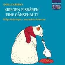 Isabelle Auerbach: Kriegen Eisbären eine Gänsehaut?- Pfiffige Kinderfragen, anschauliche Antworten, 3 CDs