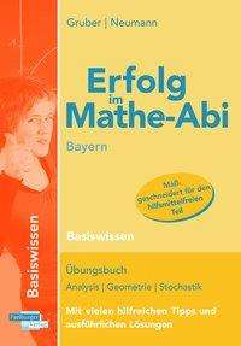 Helmut Gruber: Erfolg im Mathe-Abi Bayern Basiswissen, Buch