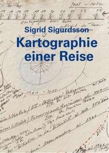 Sigrid Sigurdsson: Sigrid Sigurdsson - Kartographie einer Reise, Buch