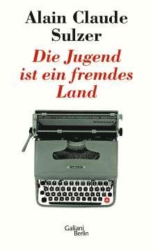 Alain Claude Sulzer: Die Jugend ist ein fremdes Land, Buch