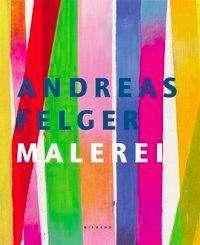 Andreas Felger: Andreas Felger Malerei, Buch