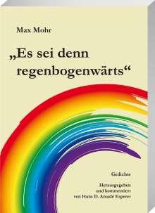 Max Mohr: Es sei denn regenbogenwärst, Buch