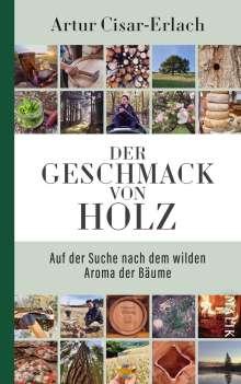 Artur Cisar-Erlach: Der Geschmack von Holz - Auf der Suche nach dem wilden Aroma der Bäume, Buch