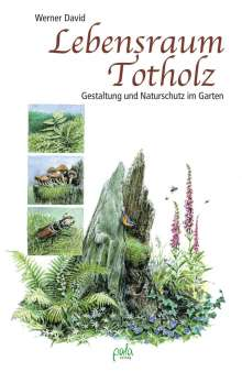 Werner David: Lebensraum Totholz, Buch