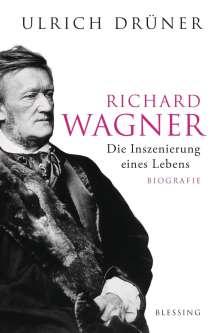 Ulrich Drüner: Richard Wagner. Die Inszenierung eines Lebens, Buch