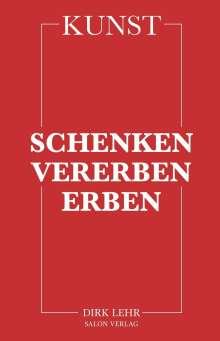 Dirk Lehr: KUNST - Schenken-Vererben-Erben, Buch