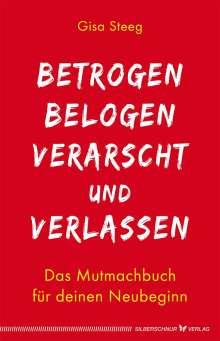 Gisa Steeg: Betrogen, belogen, verarscht und verlassen, Buch