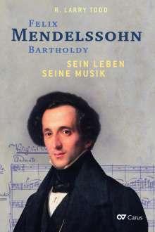 R. Larry Todd: Felix Mendelssohn Bartholdy - Sein Leben - Seine Musik - Sein Werk, Buch