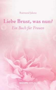 Raimund Jakesz: Liebe Brust, was nun?, Buch