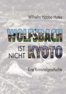 Wilhelm Habbo Hotes: Wolfsbach Ist Nicht Kyoto, Buch