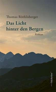 Thomas Röthlisberger: Das Licht hinter den Bergen, Buch