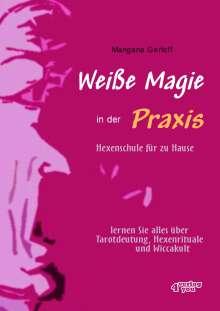Mangana Gerloff: Weiße Magie in der Praxis. Hexenschule für zu Hause, Buch