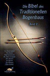 G Fred Asbell: Die Bibel des traditionellen Bogenbaus / Die Bibel des traditionellen Bogenbaus, Band 2 - Softcover, Buch