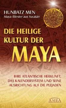 Hunbatz Men: Die heilige Kultur der Maya. Ihre atlantische Herkunft, das Kalendersystem und seine Ausrichtung auf die Plejaden, Buch