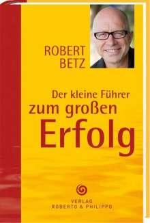 Robert T. Betz: Der kleine Führer zum großen Erfolg, Buch