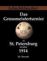 Siegbert Tarrasch: Das Grossmeisterturnier zu St. Petersburg im Jahre 1914, Buch