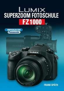 Frank Späth: Lumix Superzoom Fotoschule FZ1000, Buch
