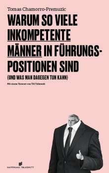 Tomas Chamorro-Premuzic: Warum so viele inkompetente Männer in Führungspositionen sind, Buch