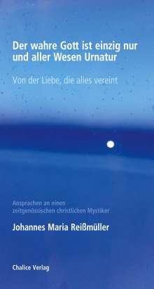 Johannes Maria Reißmüller: Der wahre Gott ist einzig nur und aller Wesen Urnatur, Buch