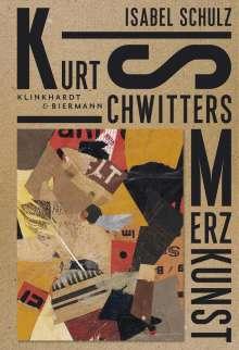 Isabel Schulz: Kurt Schwitters. Merzkunst, Buch