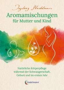 Ingeborg Stadelmann: Aromamischungen für Mutter und Kind, Buch