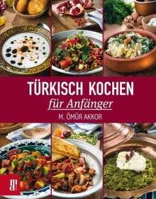 M. Ömür Akkor: Türkisch Kochen für Anfänger, Buch