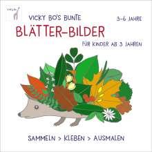 Vicky Bo: Bunte Blätter-Bilder für Kinder ab 3 Jahren. Sammeln, kleben, ausmalen, Buch