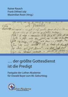 Rainer Rausch: ... der größte Gottesdienst ist die Predigt, Buch