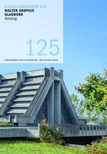 Ira Mazzoni: Baukulturführer 125 Walter Gropius Glaswerk Amberg, Buch