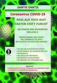 Dantse Dantse: Coronavirus COVID-19: Pass auf Dich auf! Fakten statt Furcht, 180 Fragen und Antworten von A bis Z, Buch