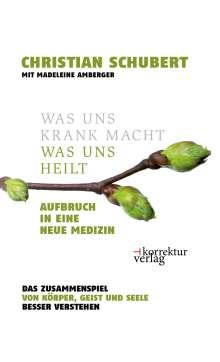 Christian Schubert: Was uns krank macht - was uns heilt, Buch
